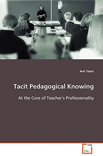 9783639087895: Tacit Pedagogical Knowing: At the Core of Teacher's Professionality