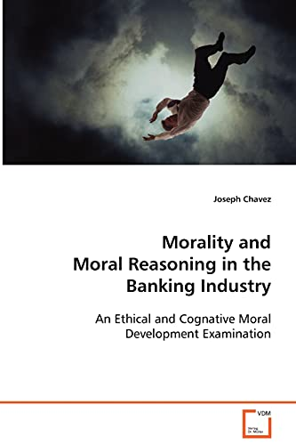 Morality and Moral Reasoning in the Banking Industry: Joseph Chavez