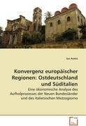 Konvergenz europäischer Regionen: Ostdeutschland und Süditalien: Eine ökonomische Analyse des ...
