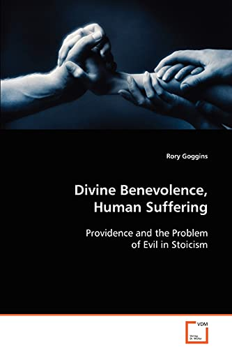 9783639092684: Divine Benevolence, Human Suffering: Providence and the Problem of Evil in Stoicism