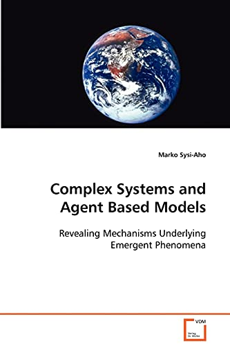 9783639092776: Complex Systems and Agent Based Models: Revealing Mechanisms Underlying Emergent Phenomena