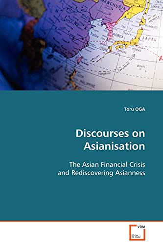 9783639092943: Discourses on Asianisation: The Asian Financial Crisis and Rediscovering  Asianness
