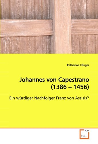 9783639092967: Johannes von Capestrano (1386 – 1456): Ein würdiger Nachfolger Franz von Assisis? (German Edition)