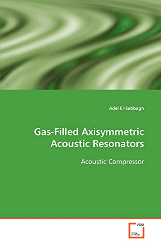Gas-Filled Axisymmetric Acoustic Resonators Acoustic Compressor: Adel El-Sabbagh