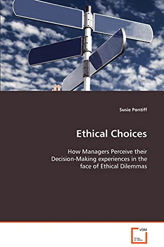 Ethical Choices: How Managers Perceive their Decision-Making experiences in the face of Ethical ...