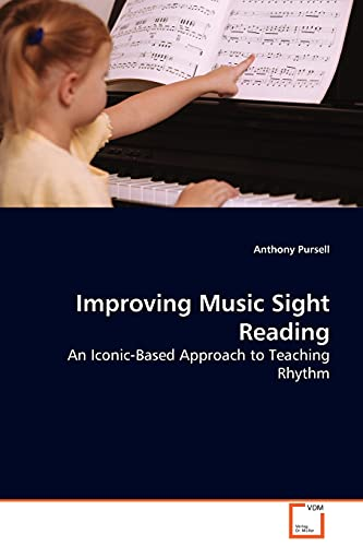 9783639093933: Improving Music Sight Reading: An Iconic-Based Approach to Teaching Rhythm
