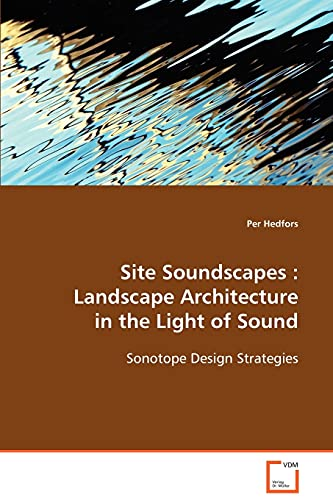 9783639094138: Site Soundscapes : Landscape Architecture in the Light of Sound: Sonotope Design Strategies
