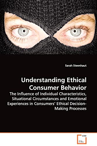 9783639094350: Understanding Ethical Consumer Behavior: The Influence of Individual Characteristics, Situational Circumstances and Emotional Experiences in Consumers¿ Ethical Decision-Making Processes