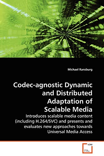 Codec-Agnostic Dynamic and Distributed Adaptation of Scalable Media: Michael Ransburg