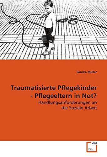 Traumatisierte Pflegekinder - Pflegeeltern in Not?: M�ller Sandra