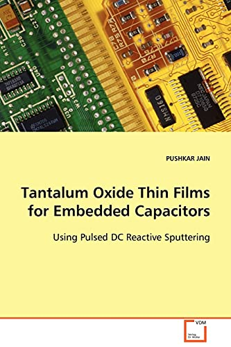 9783639096620: Tantalum Oxide Thin Films for Embedded Capacitors: Using Pulsed DC Reactive Sputtering