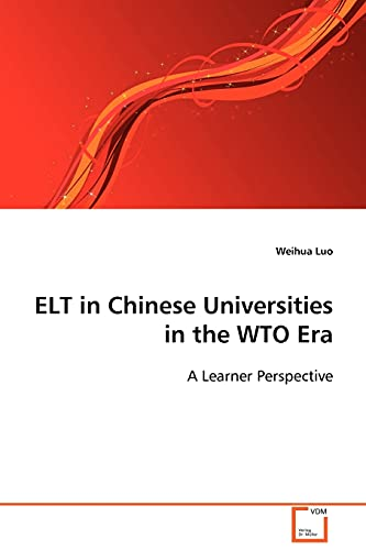 ELT in Chinese Universities in the WTO Era: A Learner Perspective: Weihua Luo