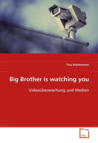 Big Brother is watching you: Videoüberwachung und: Tina Stöckemann