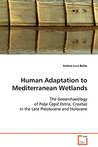 9783639097078: Human Adaptation to Mediterranean Wetlands: The Geoarchaeology of Polje ¿epi¿ (Istria, Croatia) in the Late Pleistocene and Holocene