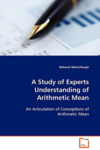 9783639097108: A Study of Experts Understanding of Arithmetic Mean: An Articulation of Conceptions of Arithmetic Mean