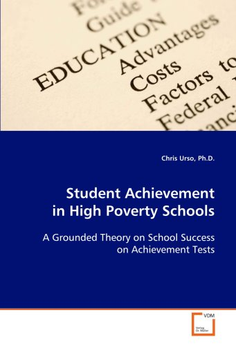 Student Achievement in High Poverty Schools: A Grounded Theory on School Success on ...