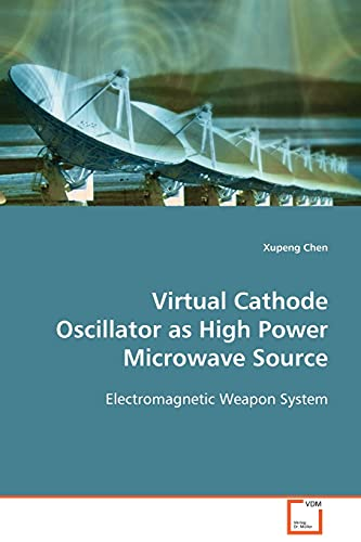 9783639098013: Virtual Cathode Oscillator as High Power Microwave Source: Electromagnetic Weapon System