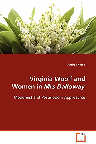 9783639098198: Virginia Woolf and Women in Mrs Dalloway: Modernist and Postmodern Approaches