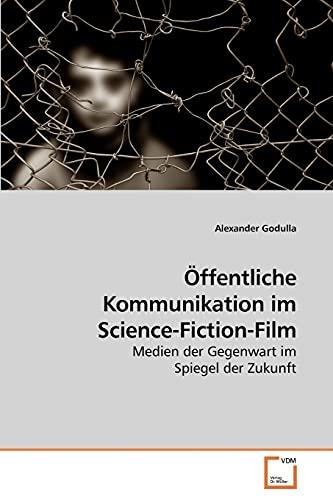 Öffentliche Kommunikation im Science-Fiction-Film: Medien der Gegenwart im Spiegel der Zukunft...