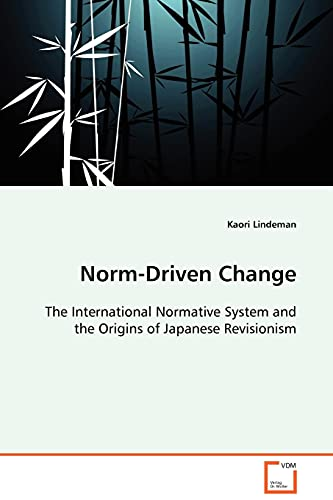 9783639099157: Norm-Driven Change: The International Normative System and the Origins of Japanese Revisionism