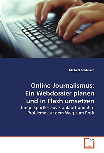 Online-Journalismus: Ein Webdossier planen und inFlash umsetzen: Michael Lohbusch