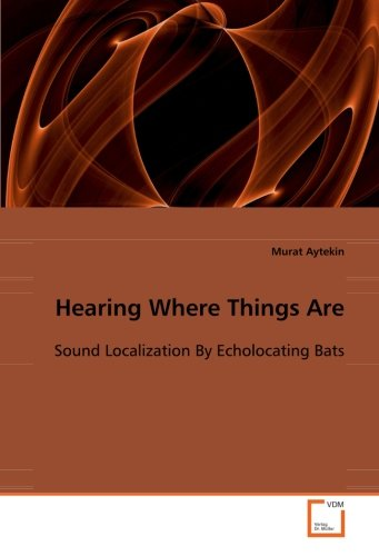 9783639099331: Hearing Where Things Are: Sound Localization By Echolocating Bats