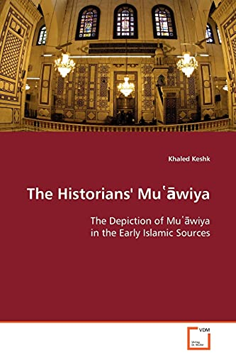 9783639099454: The Historians' Muawiya: The Depiction of Muawiya in the Early Islamic Sources