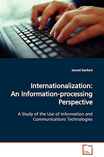 Internationalization: An Information-Processing Perspective a Study of the Use of Information and ...