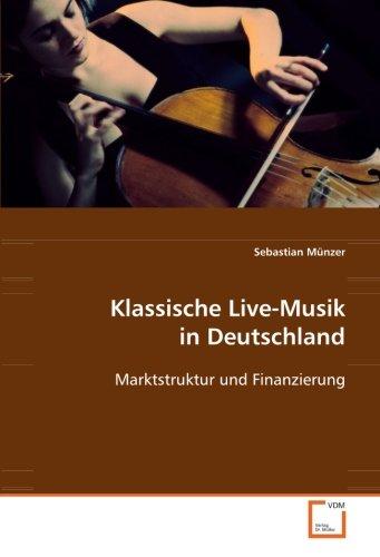 9783639099898: Klassische Live-Musik in Deutschland: Marktstruktur und Finanzierung (German Edition)