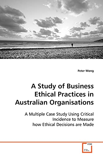 A Study of Business Ethical Practices in Australian Organisations: Peter Wong