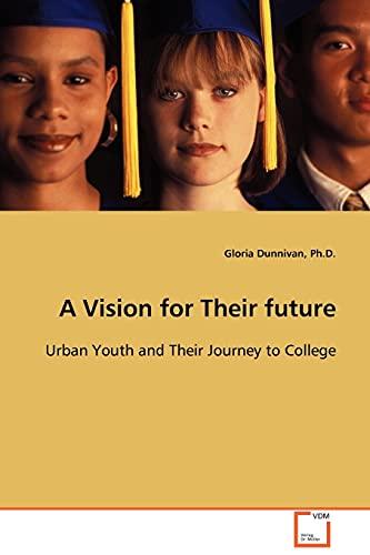 A Vision for Their Future: Ph. D. , Gloria Dunnivan