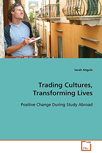 9783639101201: Trading Cultures, Transforming Lives: Positive Change During Study Abroad