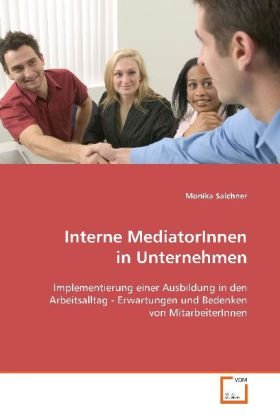 Interne MediatorInnen in Unternehmen: Implementierung einer Ausbildung in den Arbeitsalltag- ...