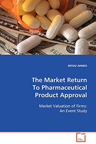 9783639102833: The Market Return To Pharmaceutical Product Approval: Market Valuation of Firms: An Event Study