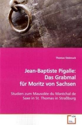 9783639103557: Jean-Baptiste Pigalle: Das Grabmal für Moritz von Sachsen: Studien zum Mausolée du Maréchal de Saxe in St.Thomas in Straßburg