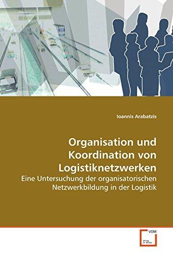 Organisation und Koordination von Logistiknetzwerken: Eine Untersuchung der ...