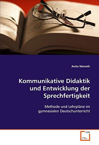 9783639104103: Kommunikative Didaktik und Entwicklung der Sprechfertigkeit: Methode und Lehrpl�ne im gymnasialen Deutschunterricht
