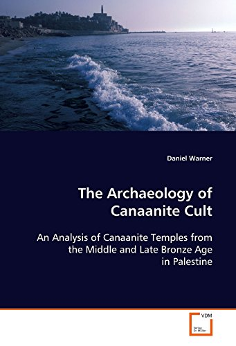 9783639104882: The Archaeology of Canaanite Cult: An Analysis of Canaanite Temples from the Middle and Late Bronze Age in Palestine
