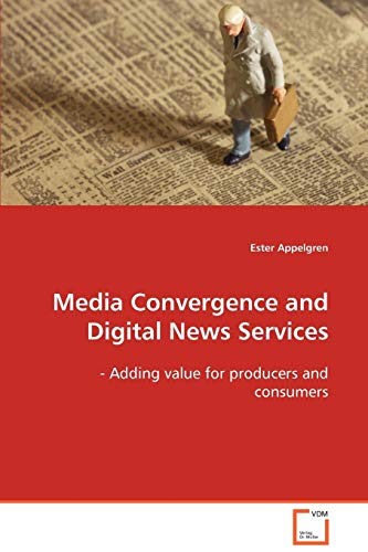 9783639105322: Media Convergence and Digital News Services: - Adding value for producers and consumers.