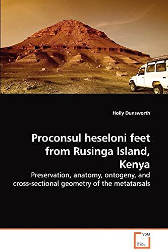 9783639105438: Proconsul heseloni feet from Rusinga Island, Kenya - Preservation, anatomy, ontogeny, and cross-sectional geometry of the metatarsals