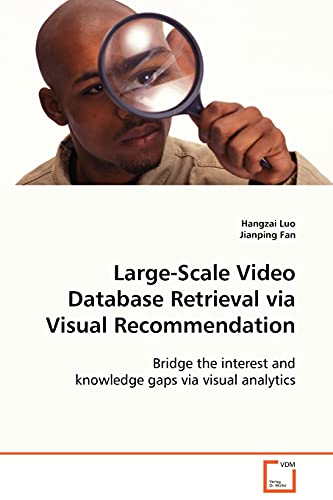 9783639105711: Large-Scale Video Database Retrieval via Visual Recommendation: Bridge the interest and knowledge gaps via visual analytics