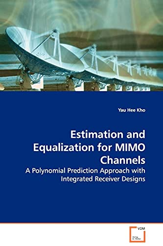9783639106596: Estimation and Equalization for MIMO Channels: A Polynomial Prediction Approach with Integrated Receiver Designs