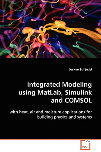 Integrated Modeling using MatLab, Simulink and COMSOL: with heat, air and moisture applications for...