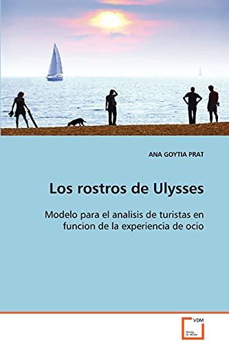 9783639106800: Los rostros de Ulysses: Modelo para el analisis de turistas en funcion de la experiencia de ocio