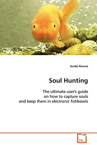 9783639106930: Soul Hunting: The ultimate user's guide on how to capture souls and keep them in electronic fishbowls