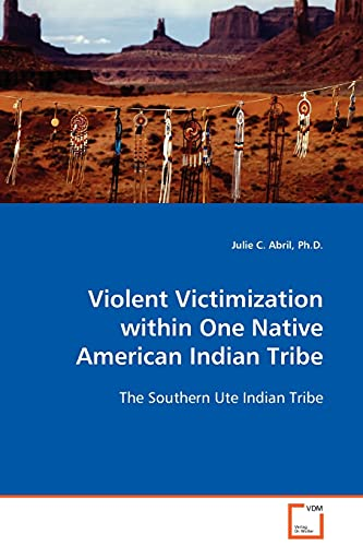 9783639107036: Violent Victimization within One Native American Indian Tribe: The Southern Ute Indian Tribe
