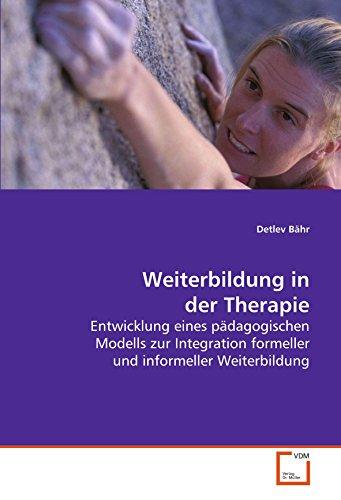 9783639107579: Weiterbildung in der Therapie: Entwicklung eines pädagogischen Modells zur Integration formeller und informeller Weiterbildung (German Edition)