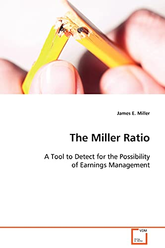 The Miller Ratio: A Tool to Detect for the Possibility of Earnings Management (9783639107647) by James E. Miller