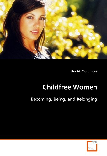 9783639107944: Childfree Women: Becoming, Being, and Belonging