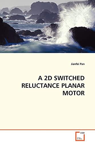 A 2D SWITCHED RELUCTANCE PLANAR MOTOR: Pan, Jianfei